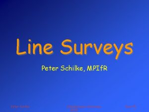 Line Surveys Peter Schilke MPIf R Peter Schilke