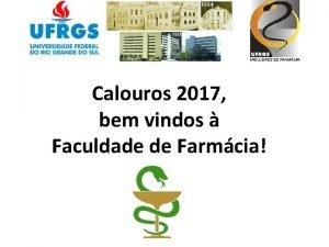 Calouros 2017 bem vindos Faculdade de Farmcia Fundao