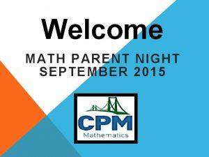 Welcome MATH PARENT NIGHT SEPTEMBER 2015 MATH PRACTICES