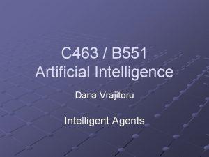 C 463 B 551 Artificial Intelligence Dana Vrajitoru