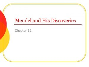 Mendel and His Discoveries Chapter 11 Gregor Mendel
