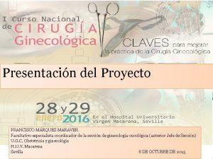 Presentacin del Proyecto FRANCISCO MRQUEZ MARAVER Facultativo especialista