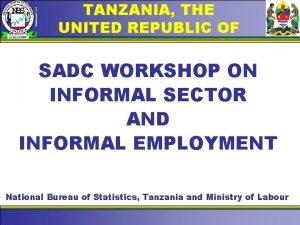 TANZANIA THE UNITED REPUBLIC OF SADC WORKSHOP ON