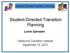 StudentDirected Transition Planning Lorrie Sylvester Oklahoma Transition Institute