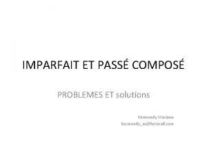 IMPARFAIT ET PASS COMPOS PROBLEMES ET solutions Krmendy