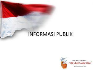INFORMASI PUBLIK INFORMASI DAN INFORMASI PUBLIK Pasal 1