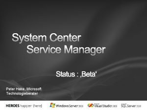 System Center Service Manager Status Beta Peter Hake