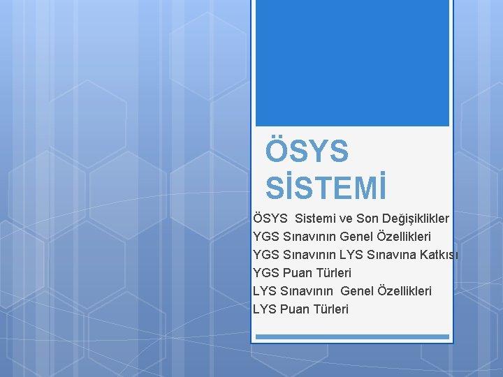 SYS SSTEM SYS Sistemi ve Son Deiiklikler YGS