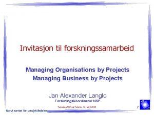 Invitasjon til forskningssamarbeid Managing Organisations by Projects Managing