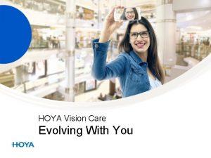 HOYA Vision Care Evolving With You HOYA Vision