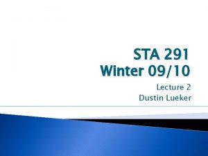 STA 291 Winter 0910 Lecture 2 Dustin Lueker