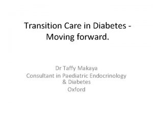 Transition Care in Diabetes Moving forward Dr Taffy