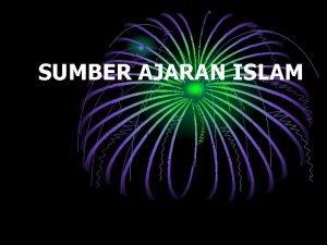 SUMBER AJARAN ISLAM SUMBER AJARAN ISLAM ALQURAN SUNNAHHADITS