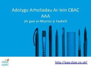Adolygu Arholiadau Arlein CBAC AAA Ar gael yn