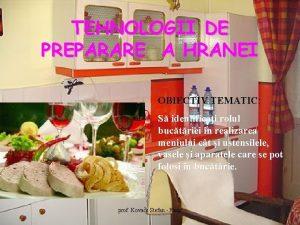 TEHNOLOGII DE PREPARARE A HRANEI OBIECTIV TEMATIC TEMATIC