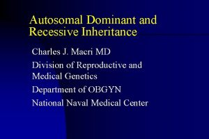 Autosomal Dominant and Recessive Inheritance Charles J Macri