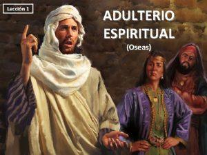 Leccin 1 ADULTERIO ESPIRITUAL Oseas PARA MEMORIZAR Y