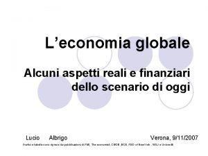 Leconomia globale Alcuni aspetti reali e finanziari dello