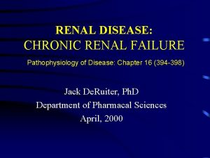 RENAL DISEASE CHRONIC RENAL FAILURE Pathophysiology of Disease