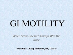 GI MOTILITY When Slow Doesnt Always Win the