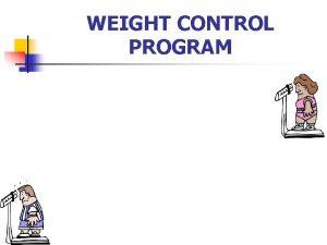 WEIGHT CONTROL PROGRAM WEIGHT CONTROL PROGRAM Instructor MSG
