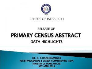 CENSUS OF INDIA 2011 RELEASE OF PRIMARY CENSUS