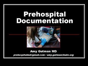 Prehospital Documentation Amy Gutman MD prehospitalmdgmail com amy