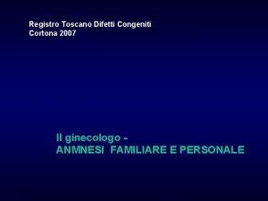 Registro Toscano Difetti Congeniti Cortona 2007 Il ginecologo