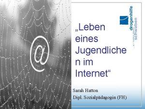 Leben eines Jugendliche n im Internet Sarah Hatton