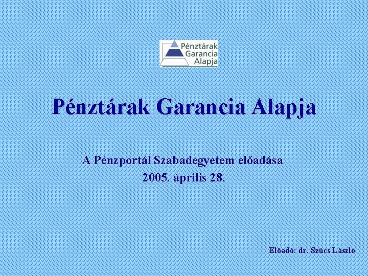 Pnztrak Garancia Alapja A Pnzportl Szabadegyetem eladsa 2005