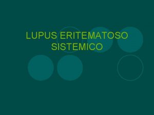 LUPUS ERITEMATOSO SISTEMICO Lupus Latn ANTECEDENTES l s
