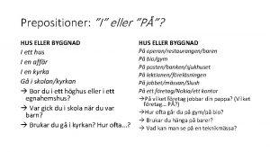 Prepositioner I eller P HUS ELLER BYGGNAD I