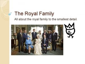 The Royal Family All about the royal family