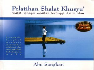 PELATIHAN SHALAT KHUSYU shalat sebagai meditasi tertinggi dalam