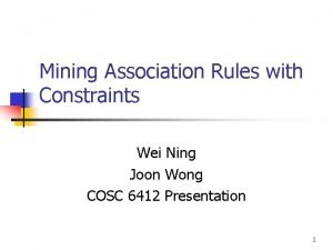 Mining Association Rules with Constraints Wei Ning Joon