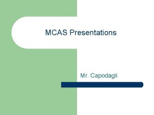MCAS Presentations Mr Capodagli MCAS Presentations 1 Create