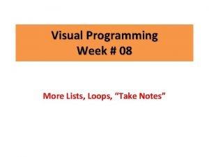 Visual Programming Week 08 More Lists Loops Take