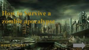 How to Survive a zombie apocalypse WITH ANDREY