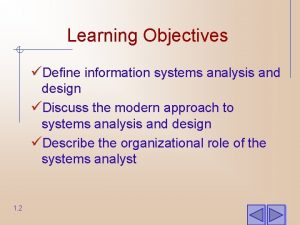 Learning Objectives Define information systems analysis and design