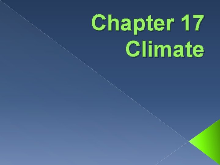 Chapter 17 Climate What is Climate Climate is