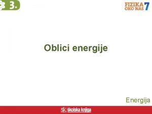 Oblici energije Energija to je energija emu sve