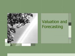 Valuation and Forecasting Introduction Valuation models Assetbased valuation