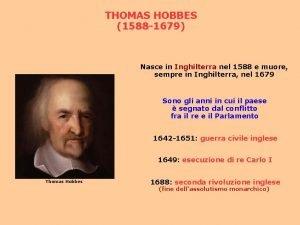 THOMAS HOBBES 1588 1679 Nasce in Inghilterra nel