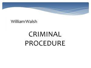 William Walsh CRIMINAL PROCEDURE Criminal Procedure Alleged criminal