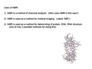 Uses of NMR 1 NMR is a method