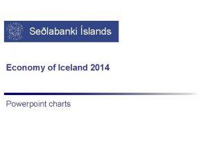 Selabanki slands Economy of Iceland 2014 Powerpoint charts