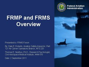 Federal Aviation Administration FRMP and FRMS Overview Presented