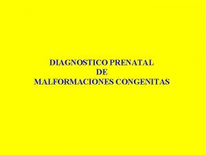 DIAGNOSTICO PRENATAL DE MALFORMACIONES CONGENITAS DIAGNSTICO PRENATAL TCNICAS