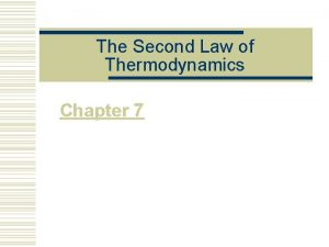 The Second Law of Thermodynamics Chapter 7 w