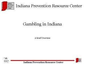 Indiana Prevention Resource Center Gambling in Indiana A